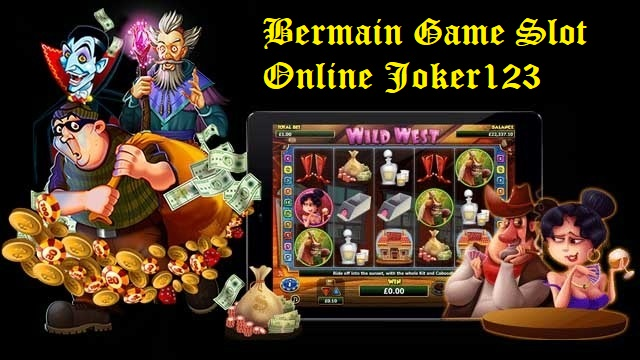 Bermain Game Slot Online Joker123