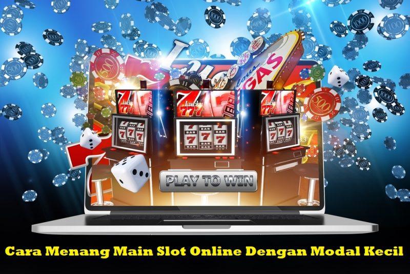 Cara Menang Main Slot Online Dengan Modal Kecil