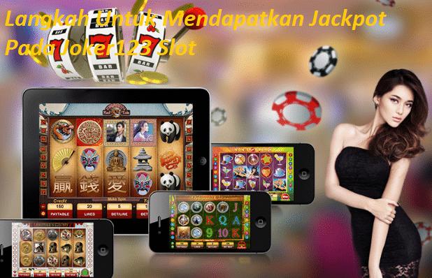 Langkah Untuk Mendapatkan Jackpot Pada Joker123 Slot