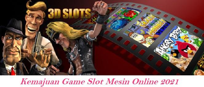 Kemajuan Game Slot Mesin Online 2021