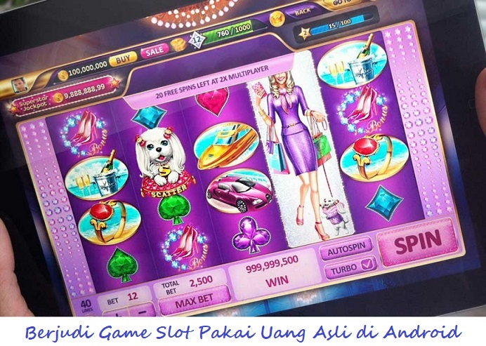 Berjudi Game Slot Pakai Uang Asli di Android